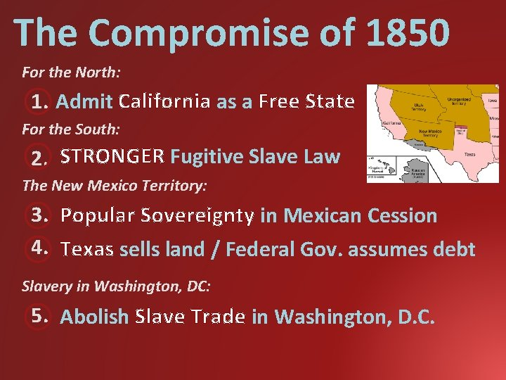The Compromise of 1850 For the North: 1. Admit California as a Free State