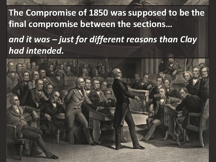 The Compromise of 1850 was supposed to be the final compromise between the sections…