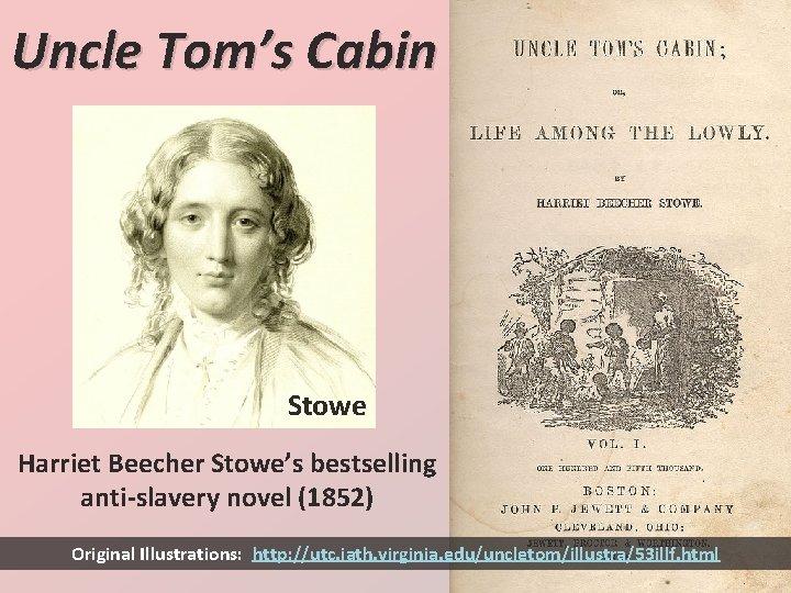 Uncle Tom's Cabin Stowe Harriet Beecher Stowe's bestselling anti-slavery novel (1852) Original Illustrations: http:
