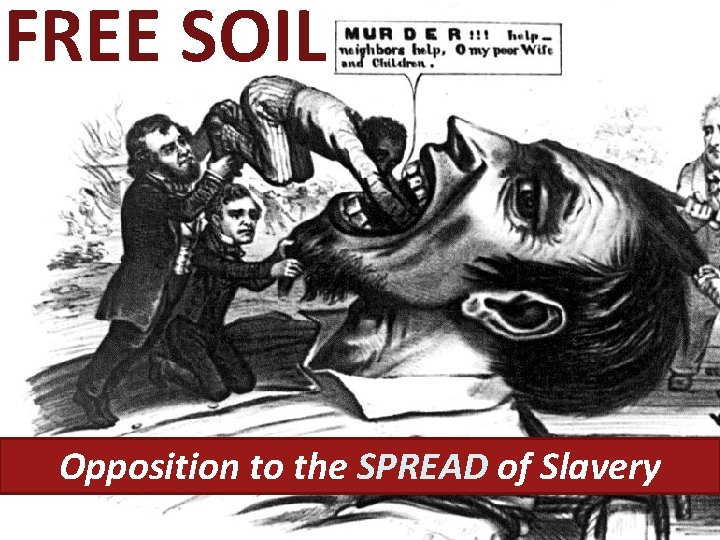FREE SOIL Opposition to the SPREAD of Slavery