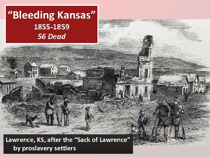 """""""Bleeding Kansas"""" 1855 -1859 56 Dead Lawrence, KS, after the """"Sack of Lawrence"""" by"""