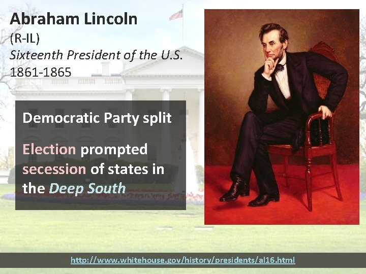 Abraham Lincoln (R-IL) Sixteenth President of the U. S. 1861 -1865 Democratic Party split