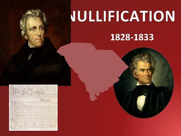 NULLIFICATION 1828 -1833