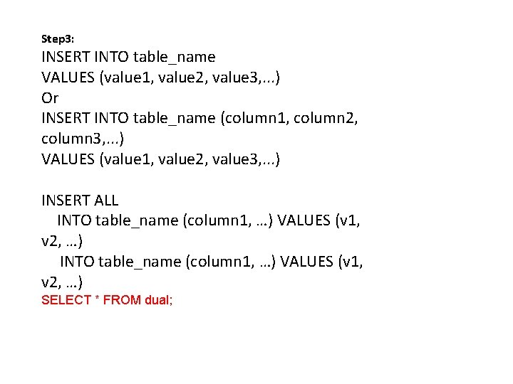 Step 3: INSERT INTO table_name VALUES (value 1, value 2, value 3, . .