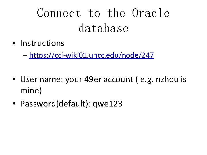 Connect to the Oracle database • Instructions – https: //cci-wiki 01. uncc. edu/node/247 •