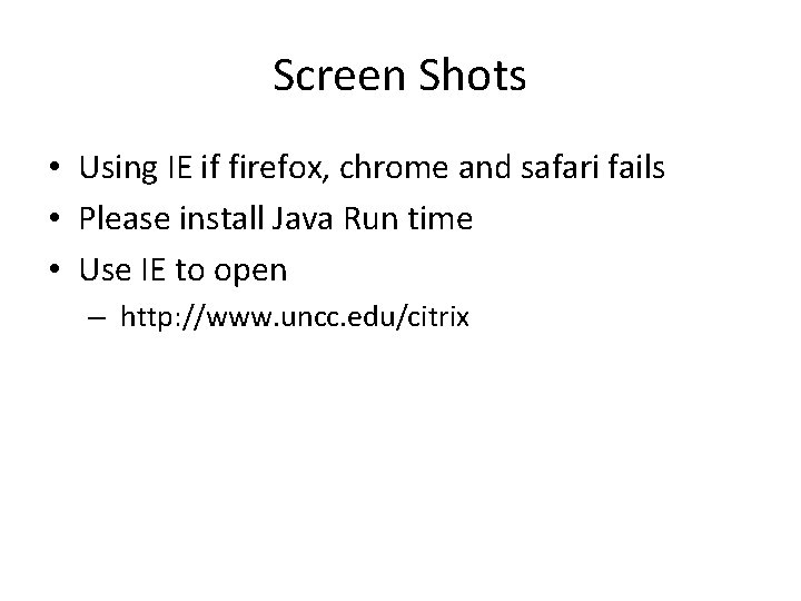 Screen Shots • Using IE if firefox, chrome and safari fails • Please install