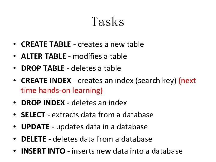 Tasks • • • CREATE TABLE - creates a new table ALTER TABLE -