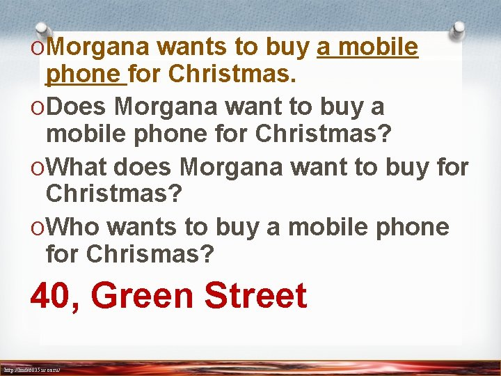 OMorgana wants to buy a mobile phone for Christmas. ODoes Morgana want to buy
