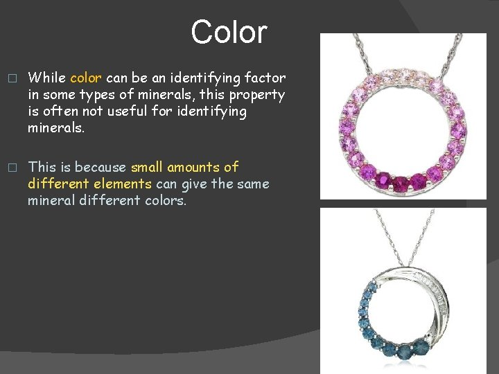 Color � While color can be an identifying factor in some types of minerals,