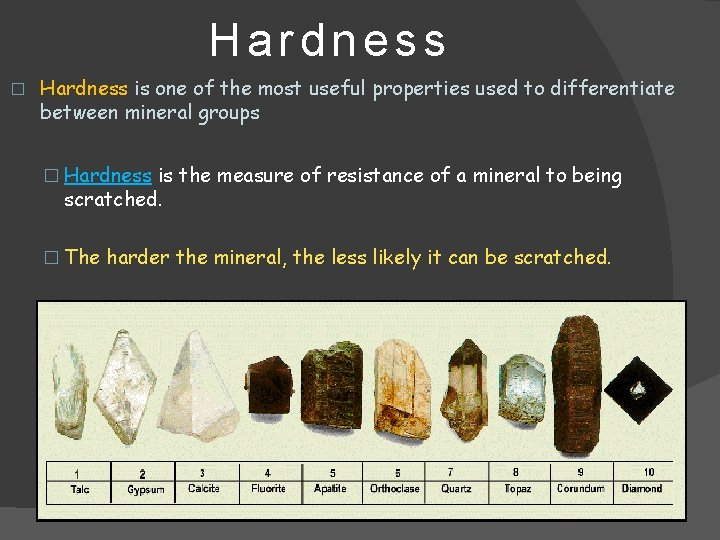Hardness � Hardness is one of the most useful properties used to differentiate between
