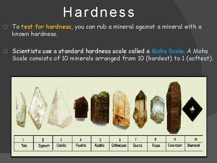 Hardness � To test for hardness, you can rub a mineral against a mineral