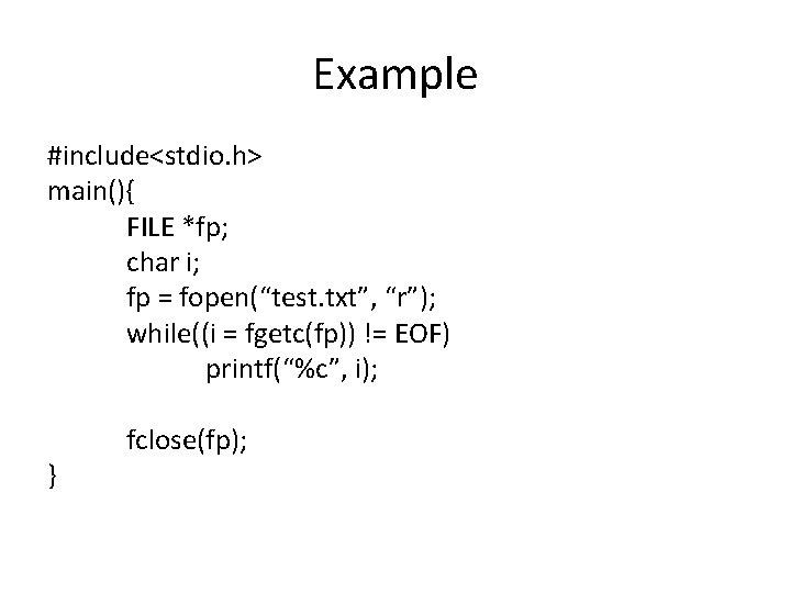"""Example #include<stdio. h> main(){ FILE *fp; char i; fp = fopen(""""test. txt"""", """"r""""); while((i"""
