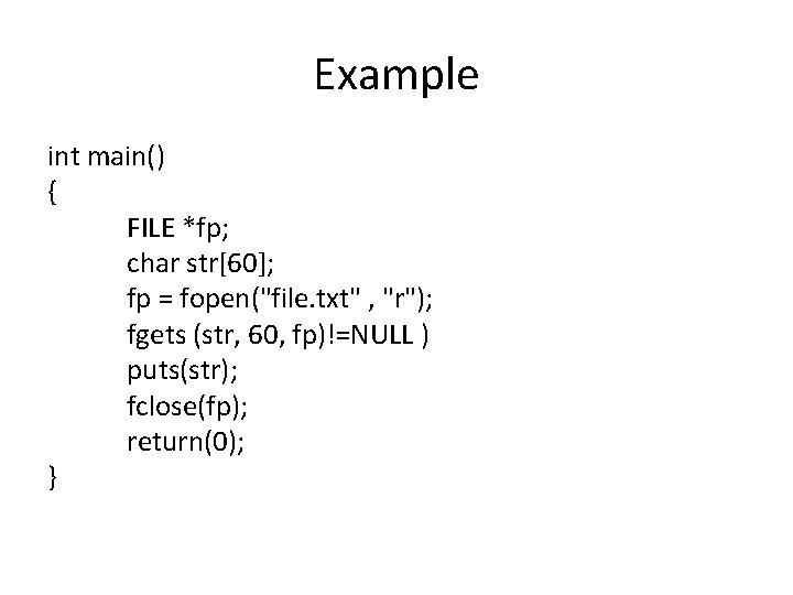 "Example int main() { FILE *fp; char str[60]; fp = fopen(""file. txt"" , ""r"");"