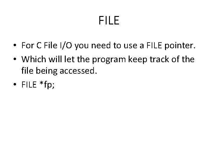 FILE • For C File I/O you need to use a FILE pointer. •