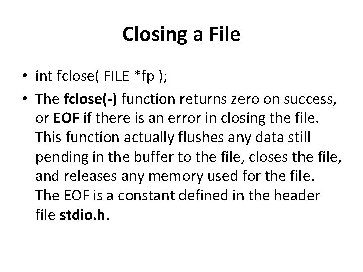 Closing a File • int fclose( FILE *fp ); • The fclose(-) function returns