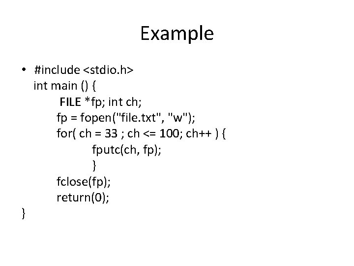 Example • #include <stdio. h> int main () { FILE *fp; int ch; fp