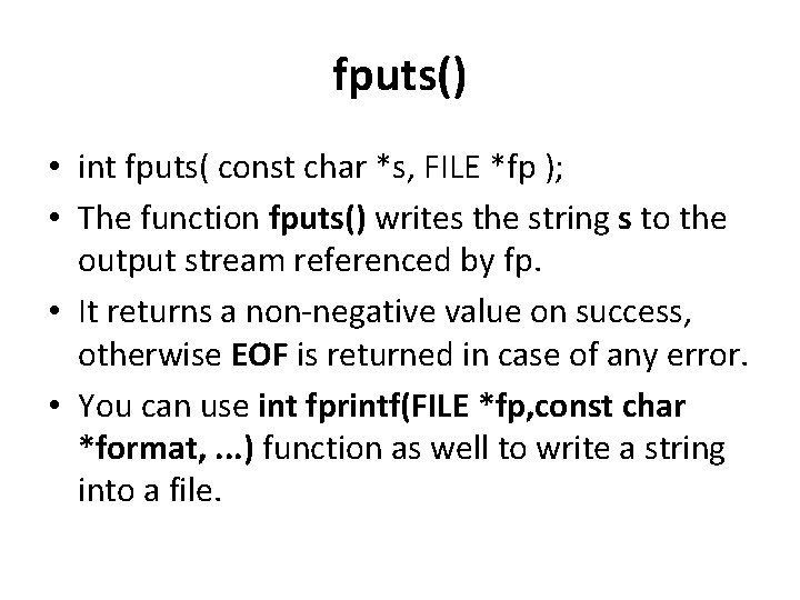 fputs() • int fputs( const char *s, FILE *fp ); • The function fputs()