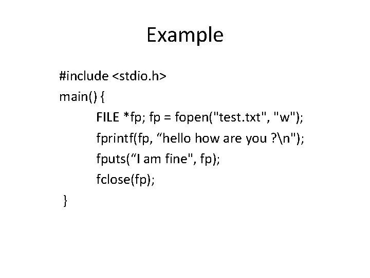 "Example #include <stdio. h> main() { FILE *fp; fp = fopen(""test. txt"", ""w""); fprintf(fp,"