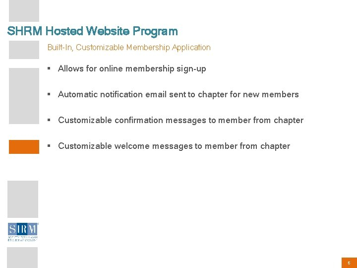 SHRM Hosted Website Program Built-In, Customizable Membership Application § Allows for online membership sign-up
