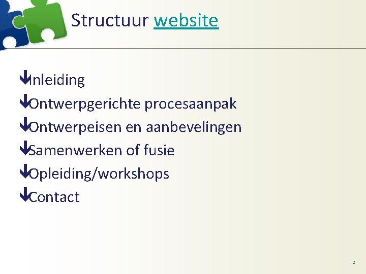 Structuur website êInleiding êOntwerpgerichte procesaanpak êOntwerpeisen en aanbevelingen êSamenwerken of fusie êOpleiding/workshops êContact 2