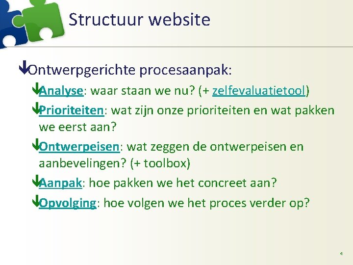 Structuur website êOntwerpgerichte procesaanpak: êAnalyse: waar staan we nu? (+ zelfevaluatietool) êPrioriteiten: wat zijn