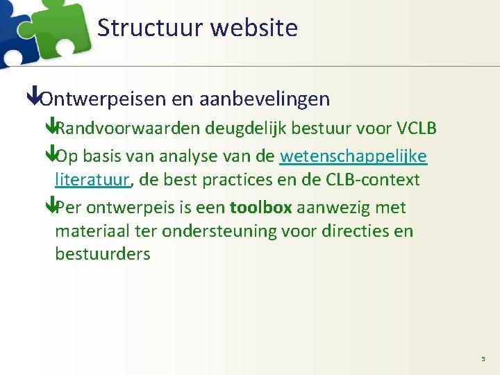 Structuur website êOntwerpeisen en aanbevelingen êRandvoorwaarden deugdelijk bestuur voor VCLB êOp basis van analyse