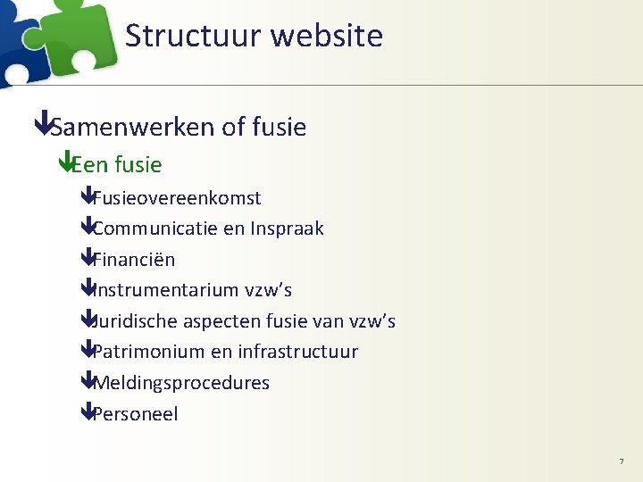 Structuur website êSamenwerken of fusie êEen fusie êFusieovereenkomst êCommunicatie en Inspraak êFinanciën êInstrumentarium vzw's