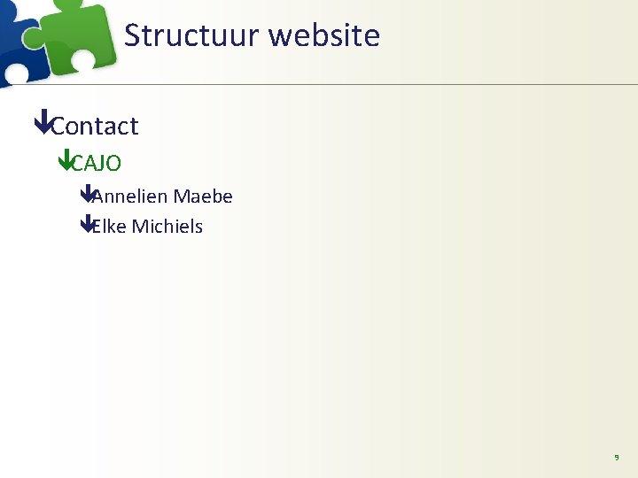 Structuur website êContact êCAJO êAnnelien Maebe êElke Michiels 9