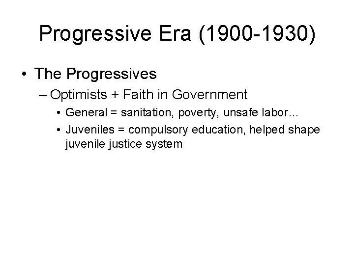 Progressive Era (1900 -1930) • The Progressives – Optimists + Faith in Government •