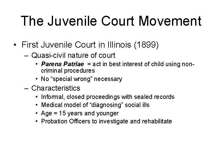 The Juvenile Court Movement • First Juvenile Court in Illinois (1899) – Quasi-civil nature