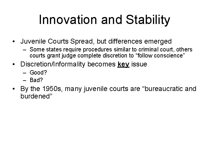 Innovation and Stability • Juvenile Courts Spread, but differences emerged – Some states require
