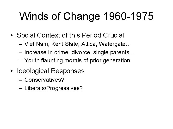 Winds of Change 1960 -1975 • Social Context of this Period Crucial – Viet