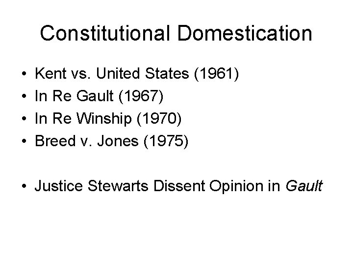 Constitutional Domestication • • Kent vs. United States (1961) In Re Gault (1967) In