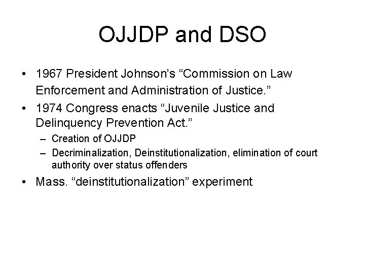 """OJJDP and DSO • 1967 President Johnson's """"Commission on Law Enforcement and Administration of"""