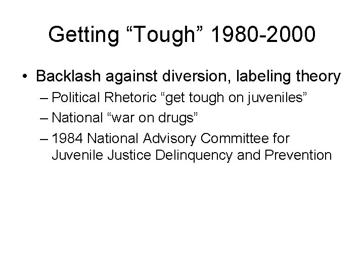 """Getting """"Tough"""" 1980 -2000 • Backlash against diversion, labeling theory – Political Rhetoric """"get"""