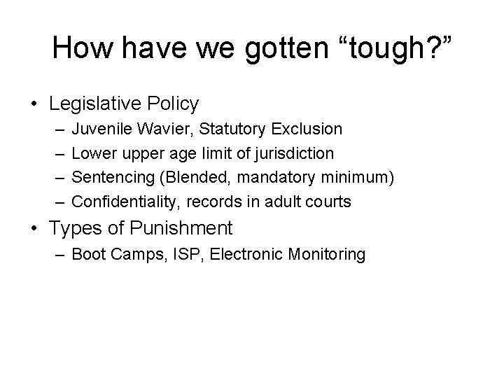 "How have we gotten ""tough? "" • Legislative Policy – – Juvenile Wavier, Statutory"