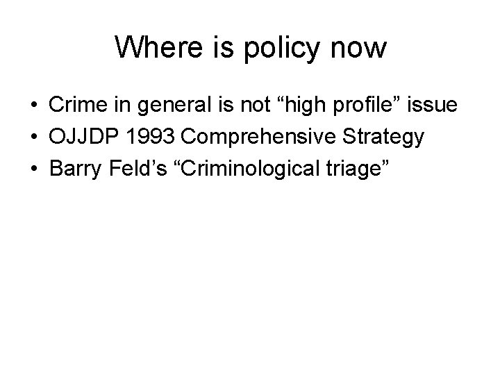 """Where is policy now • Crime in general is not """"high profile"""" issue •"""