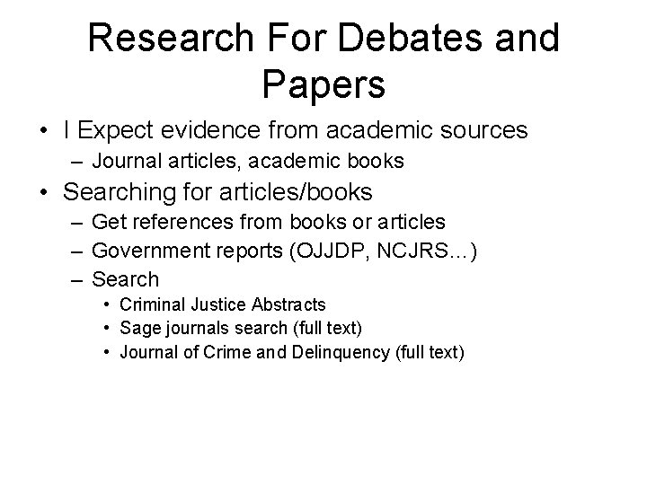Research For Debates and Papers • I Expect evidence from academic sources – Journal