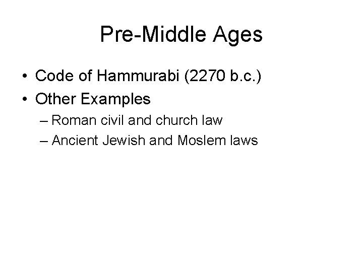 Pre-Middle Ages • Code of Hammurabi (2270 b. c. ) • Other Examples –