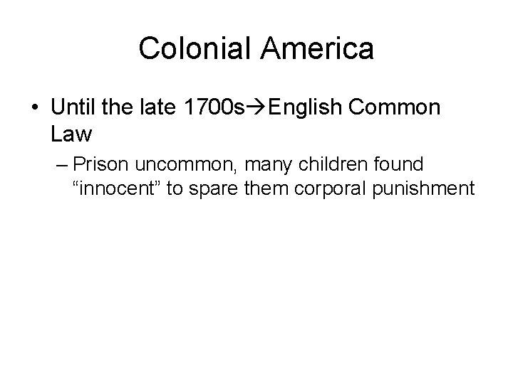 Colonial America • Until the late 1700 s English Common Law – Prison uncommon,