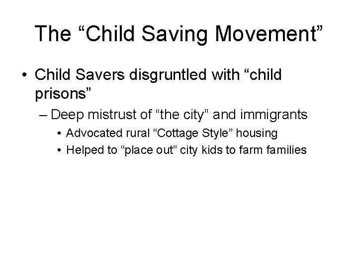 "The ""Child Saving Movement"" • Child Savers disgruntled with ""child prisons"" – Deep mistrust"
