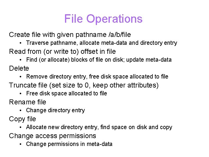 File Operations Create file with given pathname /a/b/file • Traverse pathname, allocate meta-data and