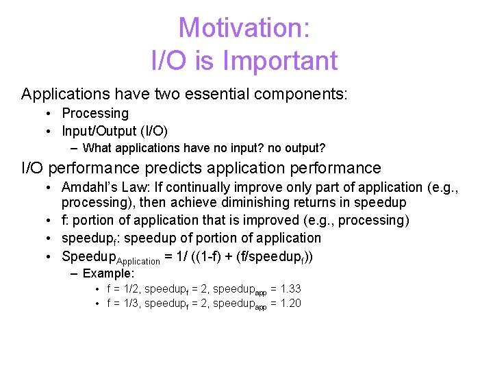 Motivation: I/O is Important Applications have two essential components: • Processing • Input/Output (I/O)
