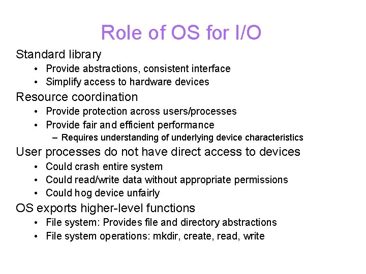Role of OS for I/O Standard library • Provide abstractions, consistent interface • Simplify