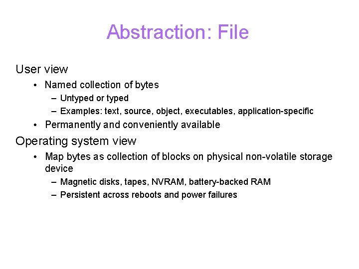 Abstraction: File User view • Named collection of bytes – Untyped or typed –