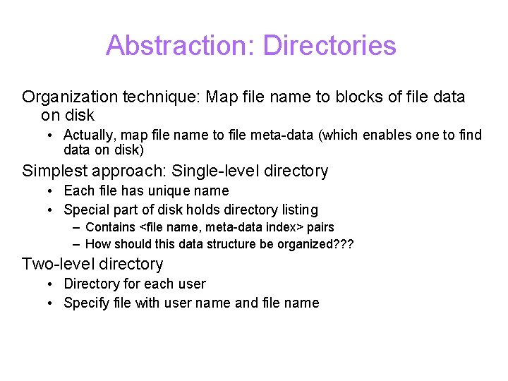 Abstraction: Directories Organization technique: Map file name to blocks of file data on disk