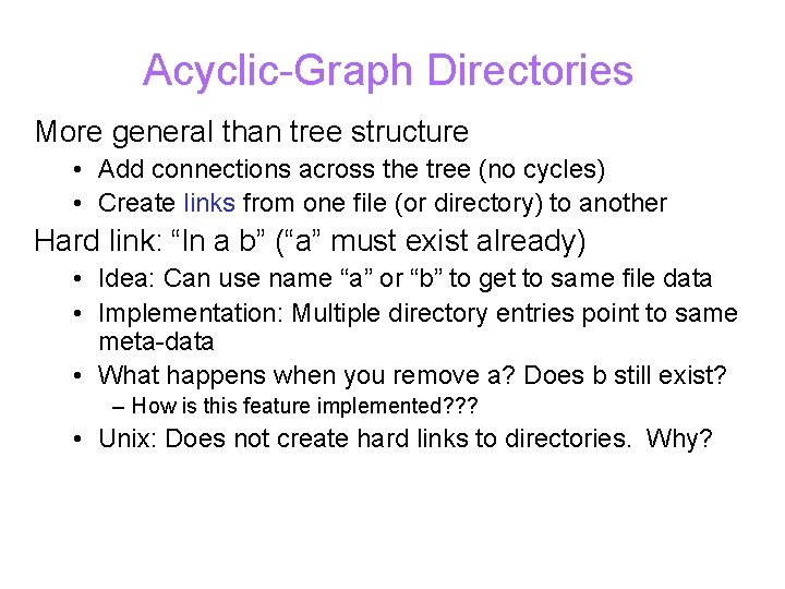 Acyclic-Graph Directories More general than tree structure • Add connections across the tree (no