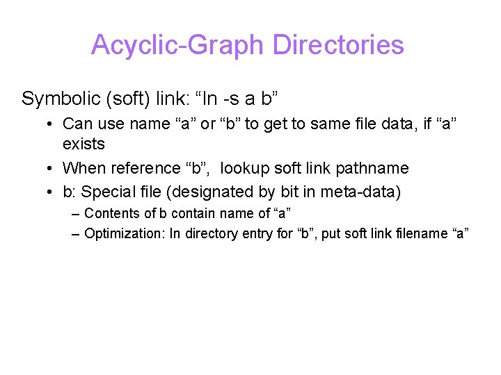 """Acyclic-Graph Directories Symbolic (soft) link: """"ln -s a b"""" • Can use name """"a"""""""
