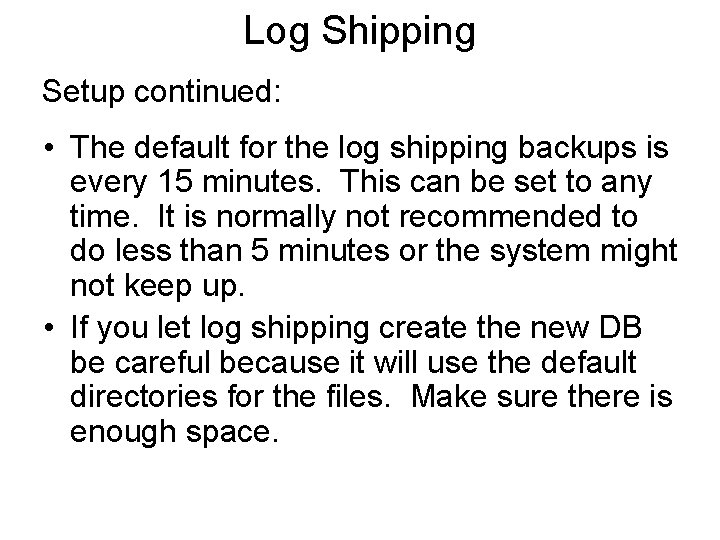 Log Shipping Setup continued: • The default for the log shipping backups is every