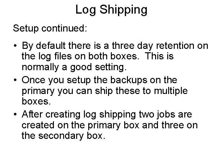 Log Shipping Setup continued: • By default there is a three day retention on